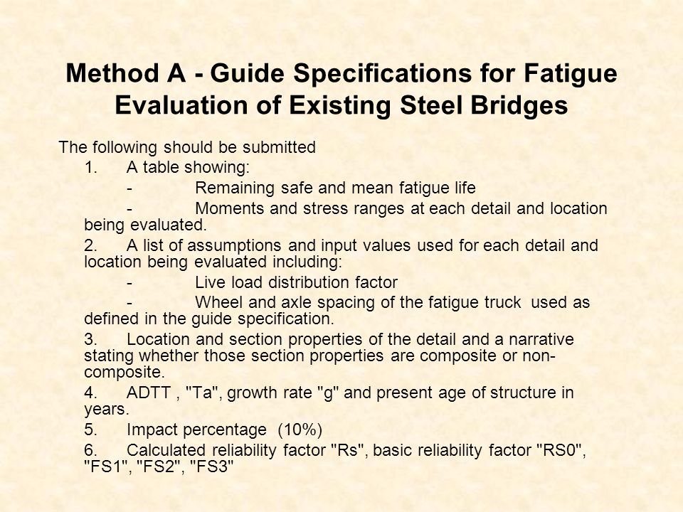 Method A - Guide Specifications for Fatigue Evaluation of Existing Steel Bridges The following should be submitted 1. A table showing: - Remaining saf