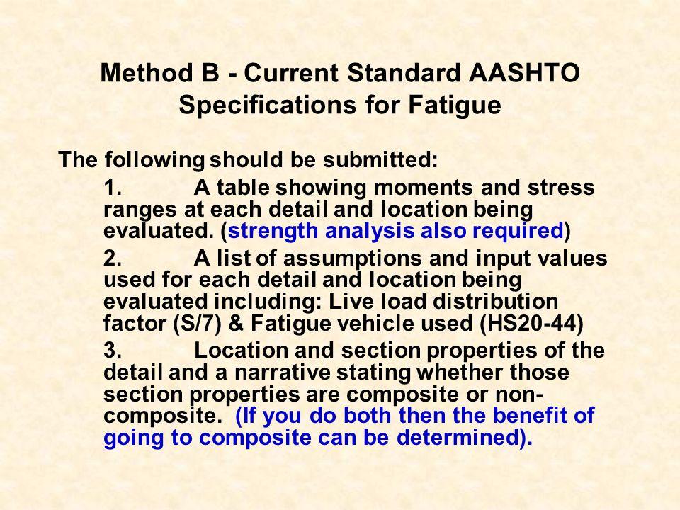 Method B - Current Standard AASHTO Specifications for Fatigue The following should be submitted: 1. A table showing moments and stress ranges at each