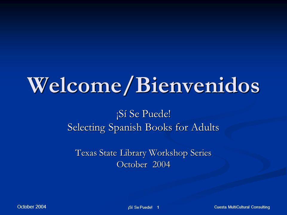 October 2004 ¡Sí Se Puede. 1 Cuesta MultiCultural Consulting Welcome/Bienvenidos ¡Sí Se Puede.