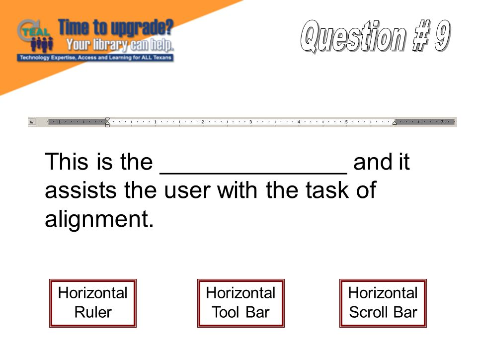 This is the ______________ and it assists the user with the task of alignment. Horizontal Ruler Horizontal Tool Bar Horizontal Scroll Bar