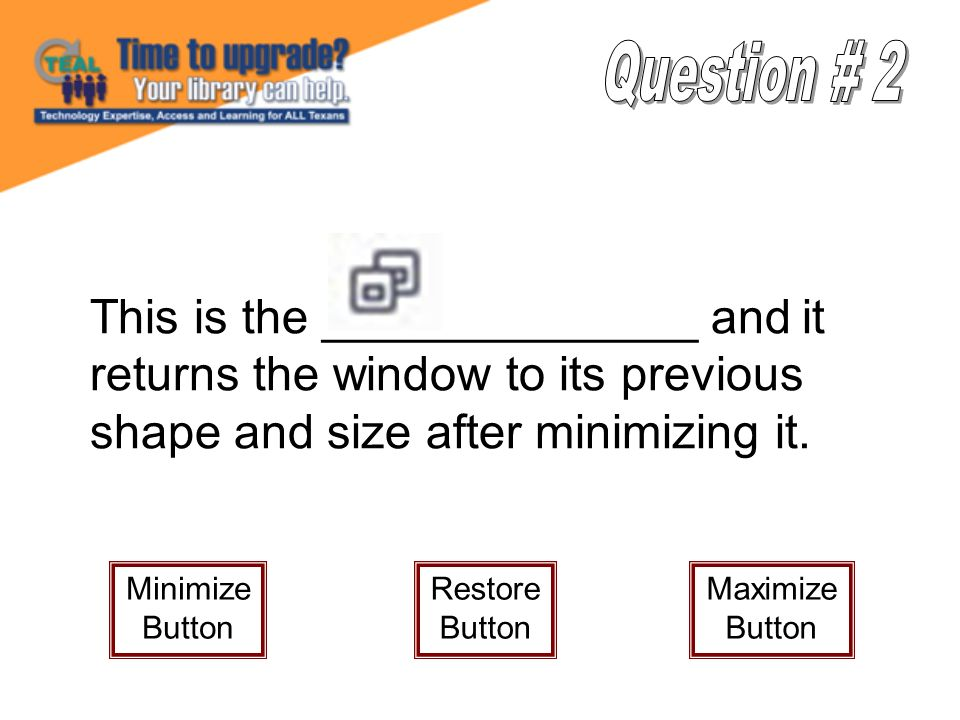 This is the ______________ and it returns the window to its previous shape and size after minimizing it.