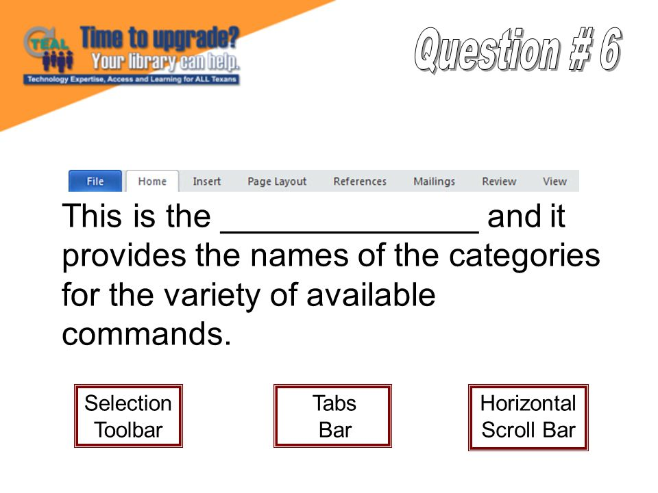 This is the ______________ and it provides the names of the categories for the variety of available commands. Selection Toolbar Tabs Bar Horizontal Sc