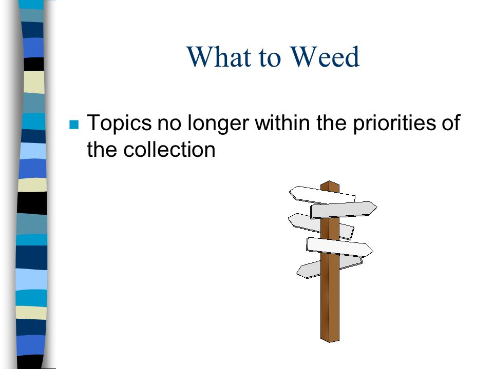 What to Weed n Topics no longer within the priorities of the collection
