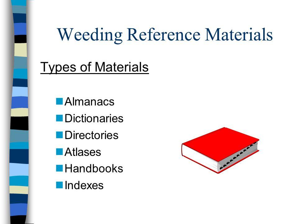 Weeding Reference Materials Types of Materials nAlmanacs nDictionaries nDirectories nAtlases nHandbooks nIndexes