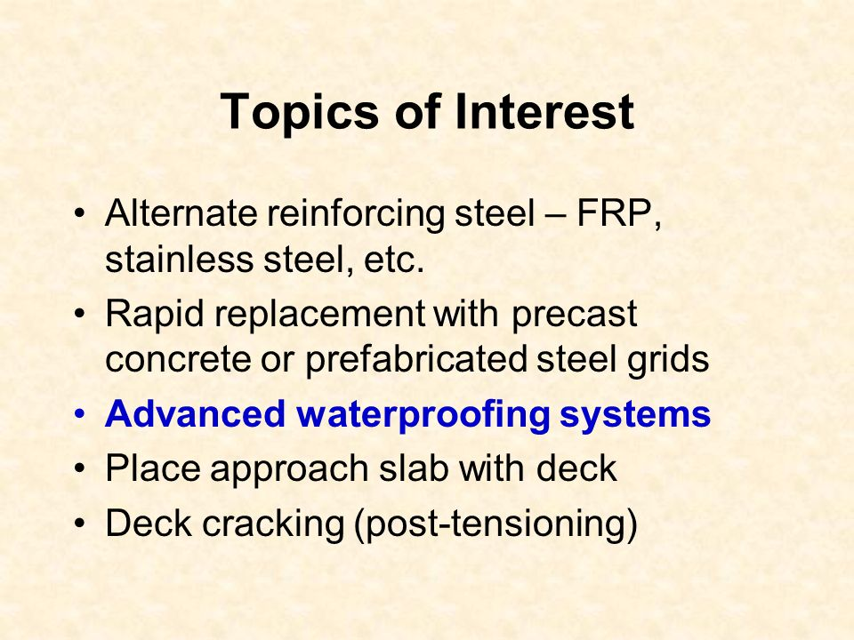 Topics of Interest Alternate reinforcing steel – FRP, stainless steel, etc. Rapid replacement with precast concrete or prefabricated steel grids Advan