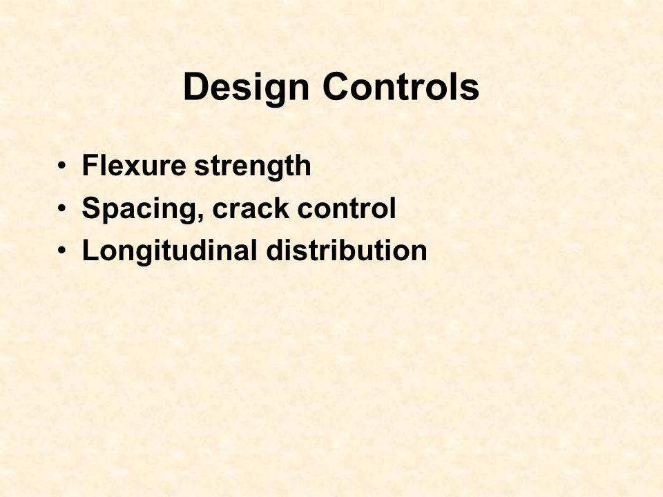 Design Controls Flexure strength Spacing, crack control Longitudinal distribution