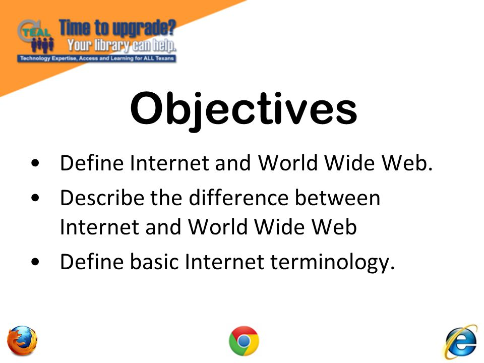 Describe web browsers and their uses.Identify screen components of Internet Explorer.