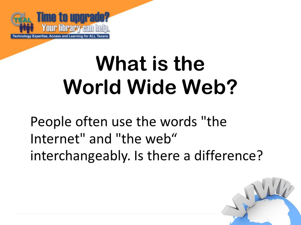 The World Wide Web is the system we use to access the Internet.
