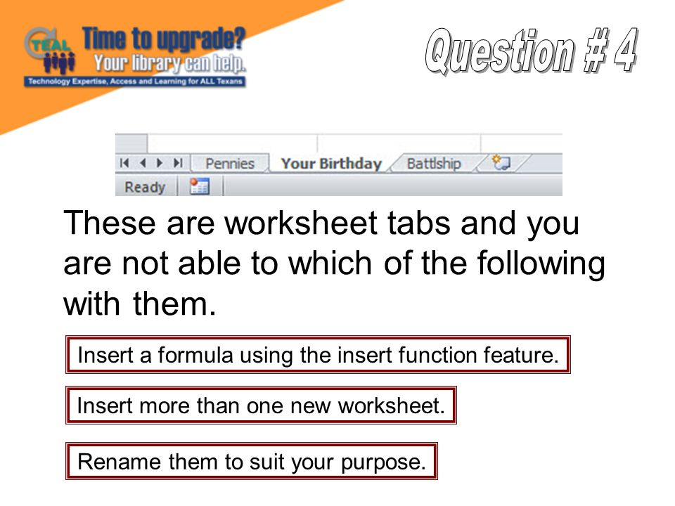 These are worksheet tabs and you are not able to which of the following with them.