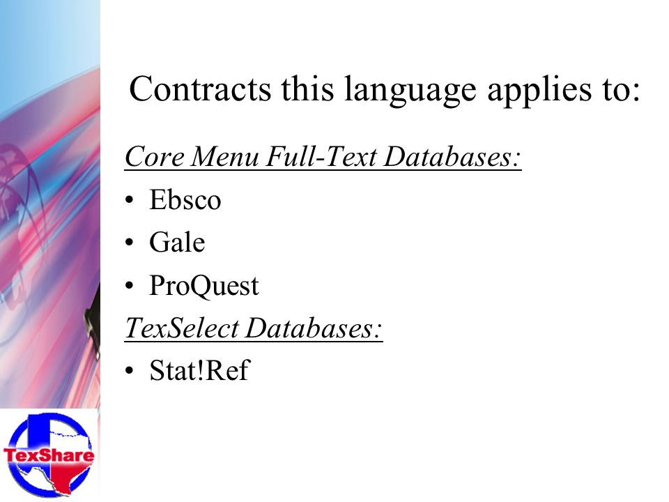 Contracts this language applies to: Core Menu Full-Text Databases: Ebsco Gale ProQuest TexSelect Databases: Stat!Ref