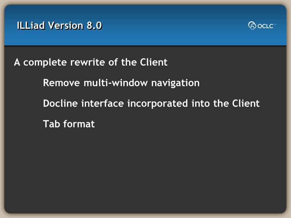 ILLiad Version 8.0 A complete rewrite of the Client Remove multi-window navigation Docline interface incorporated into the Client Tab format
