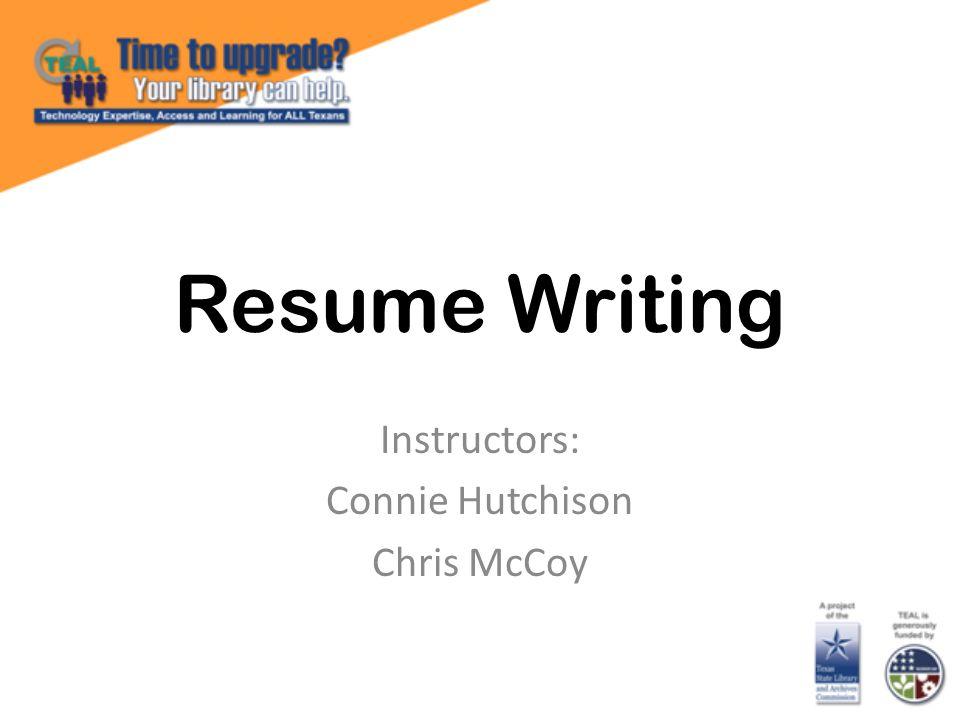 Resume Writing Instructors: Connie Hutchison Chris McCoy