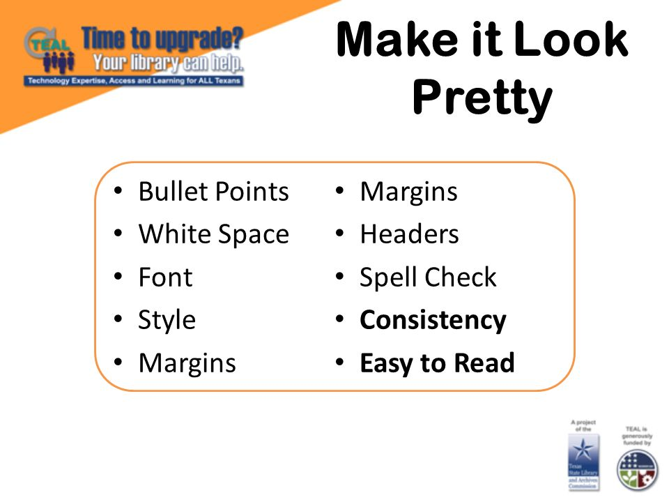 Make it Look Pretty Bullet Points White Space Font Style Margins Headers Spell Check Consistency Easy to Read