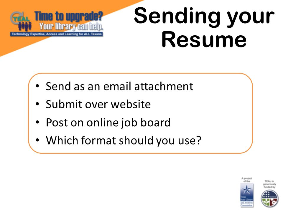 Sending your Resume Send as an email attachment Submit over website Post on online job board Which format should you use
