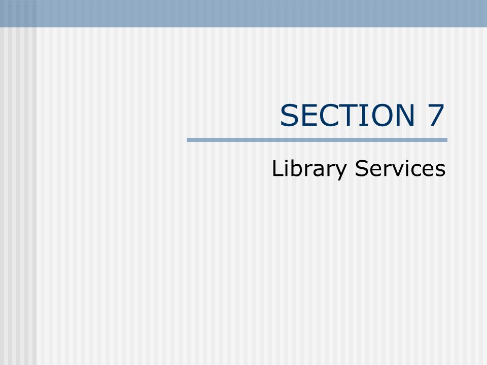 SECTION 7 Library Services