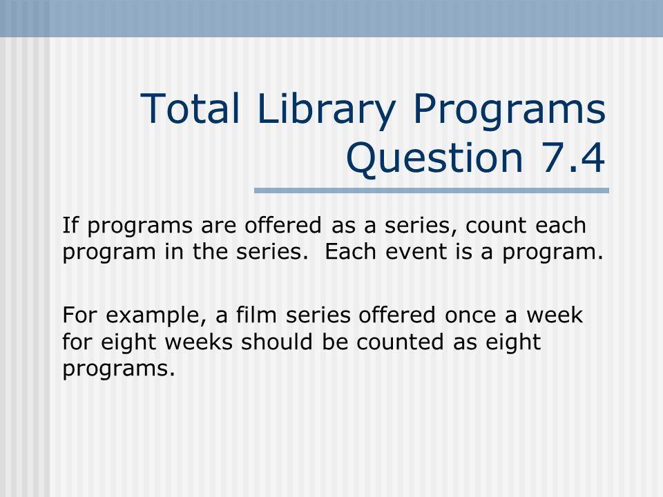 Total Library Programs Question 7.4 If programs are offered as a series, count each program in the series.
