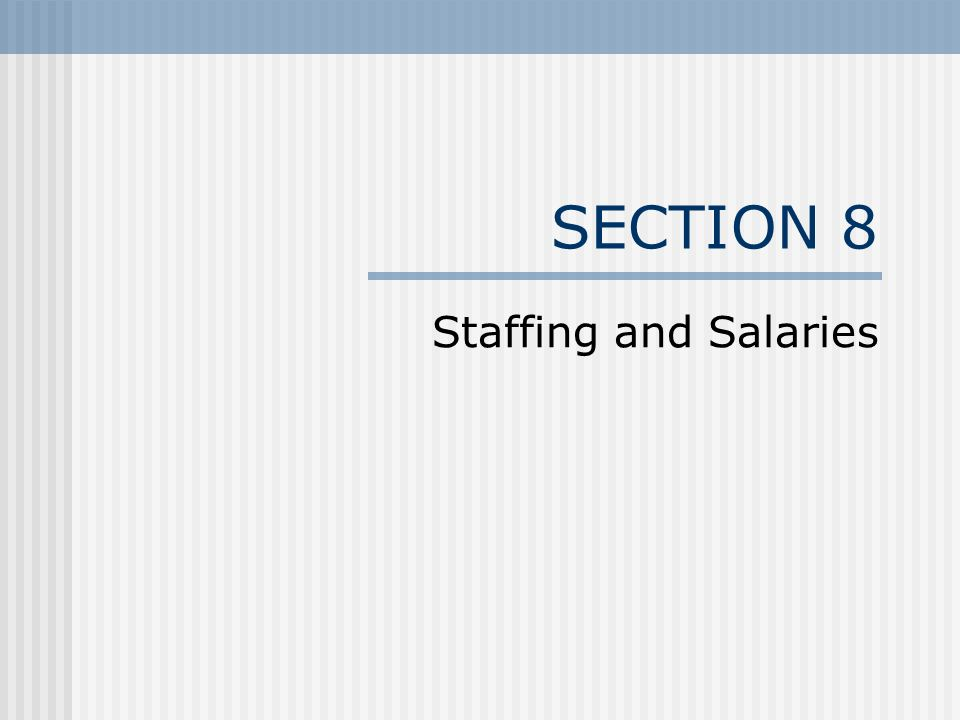 SECTION 8 Staffing and Salaries
