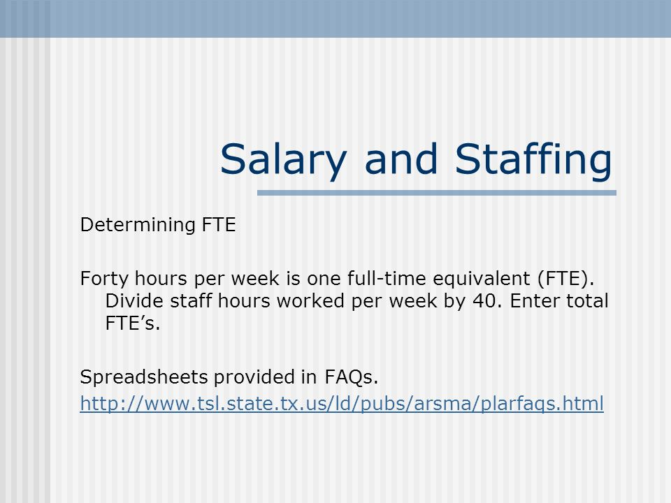 Salary and Staffing Determining FTE Forty hours per week is one full-time equivalent (FTE).