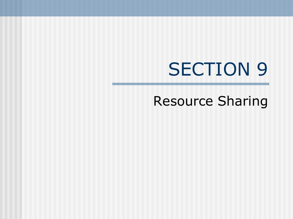 SECTION 9 Resource Sharing