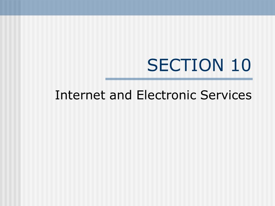 SECTION 10 Internet and Electronic Services