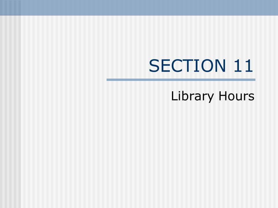 SECTION 11 Library Hours