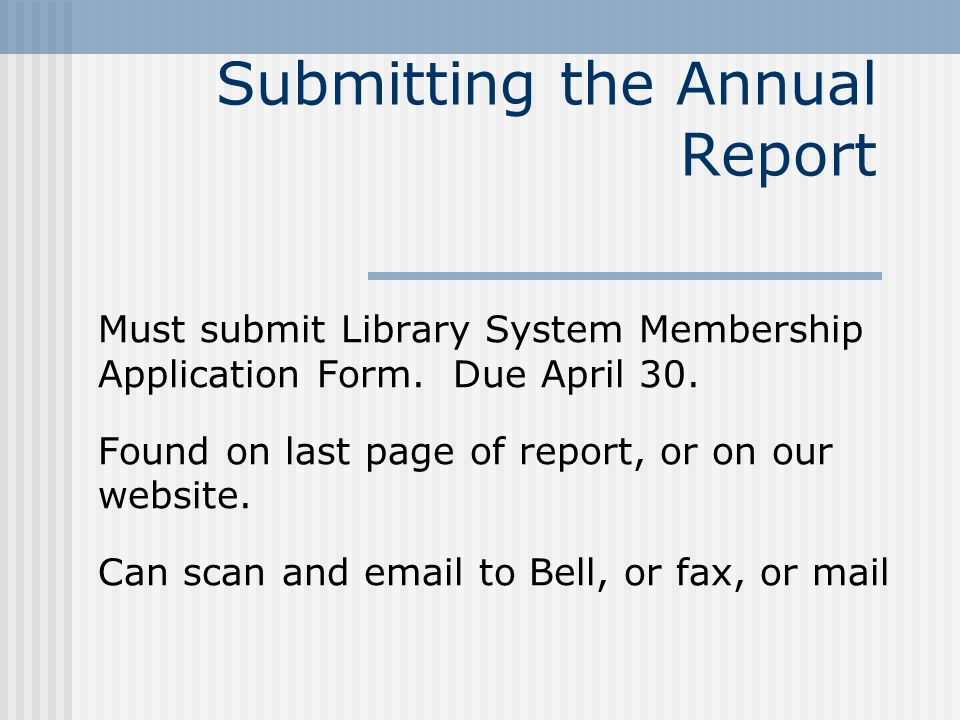 Submitting the Annual Report Must submit Library System Membership Application Form.
