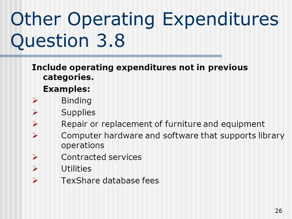 26 Other Operating Expenditures Question 3.8 Include operating expenditures not in previous categories.