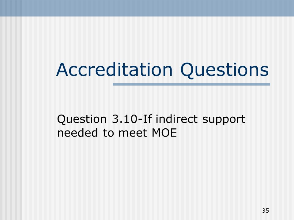 35 Accreditation Questions Question 3.10-If indirect support needed to meet MOE