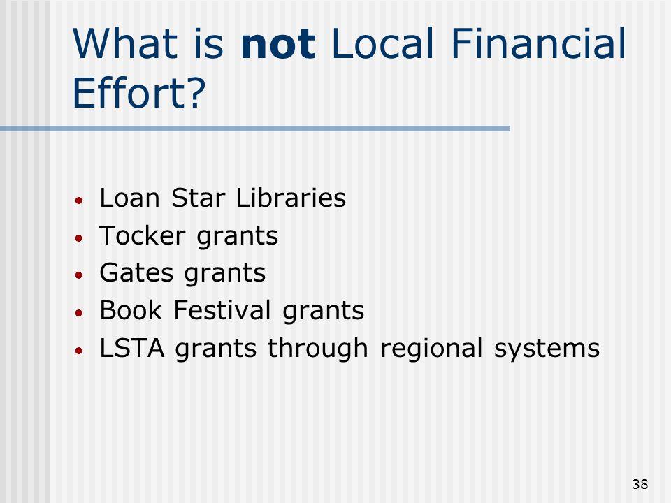 38 What is not Local Financial Effort? Loan Star Libraries Tocker grants Gates grants Book Festival grants LSTA grants through regional systems