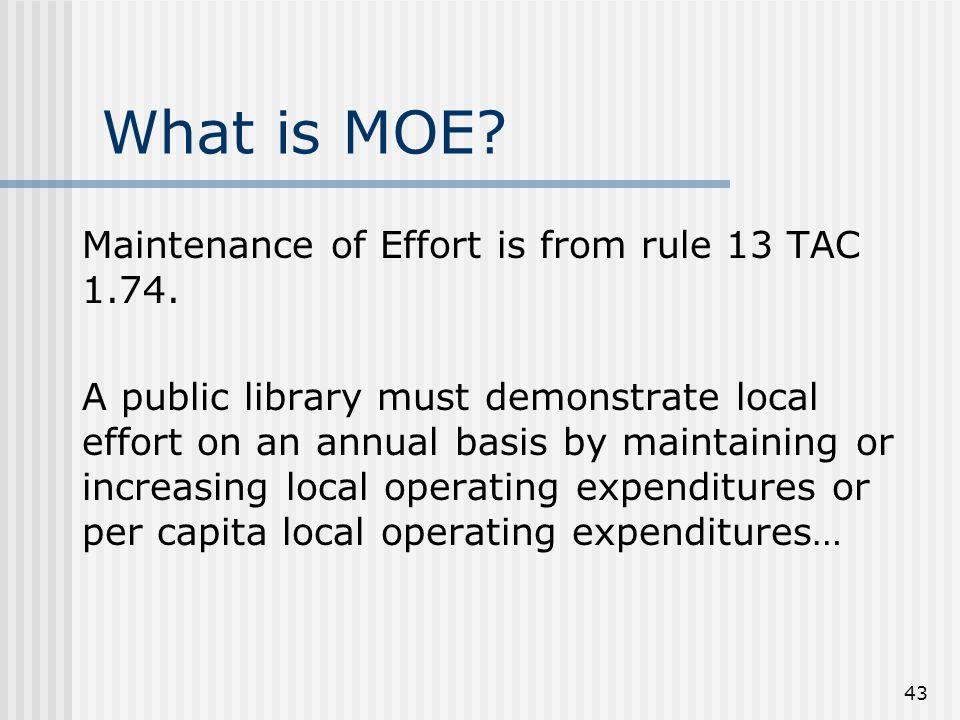 43 What is MOE. Maintenance of Effort is from rule 13 TAC 1.74.