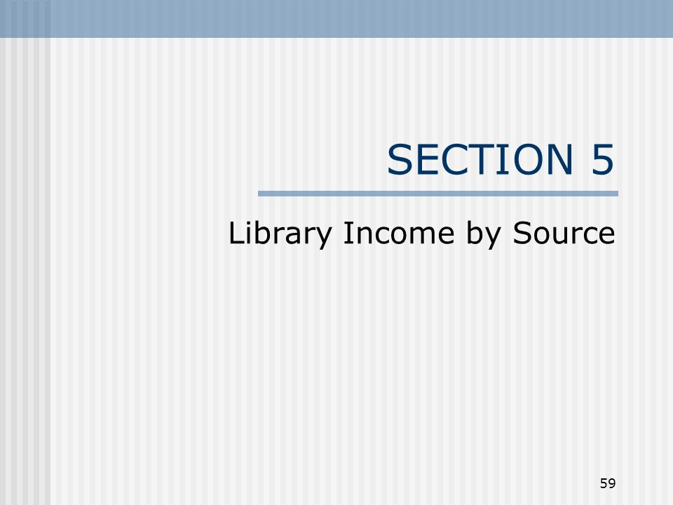 59 SECTION 5 Library Income by Source