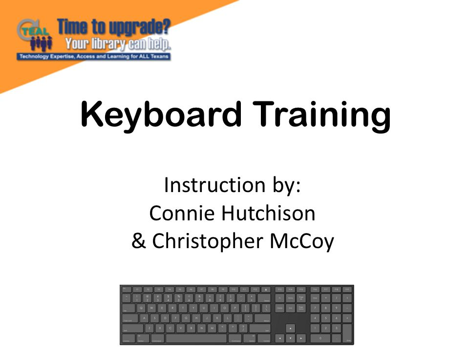 Keyboard Training Instruction by: Connie Hutchison & Christopher McCoy