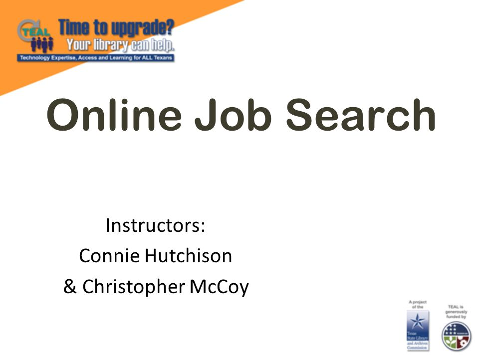 Online Job Search Instructors: Connie Hutchison & Christopher McCoy
