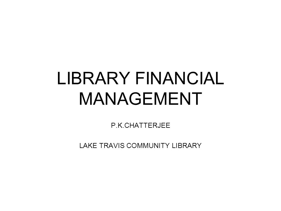 LIBRARY FINANCIAL MANAGEMENT P.K.CHATTERJEE LAKE TRAVIS COMMUNITY LIBRARY