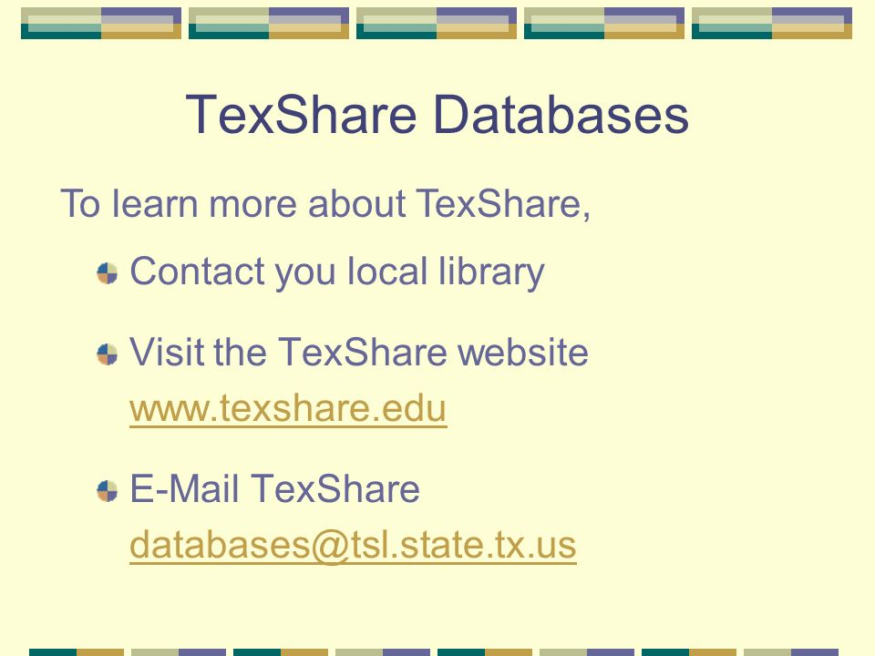 TexShare Databases Contact you local library Visit the TexShare website    TexShare To learn more about TexShare,