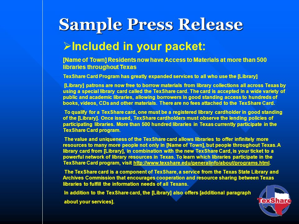 Sample Press Release Included in your packet: [Name of Town] Residents now have Access to Materials at more than 500 libraries throughout Texas TexSha