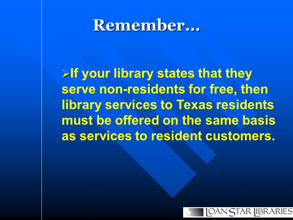 Remember… If your library states that they serve non-residents for free, then library services to Texas residents must be offered on the same basis as