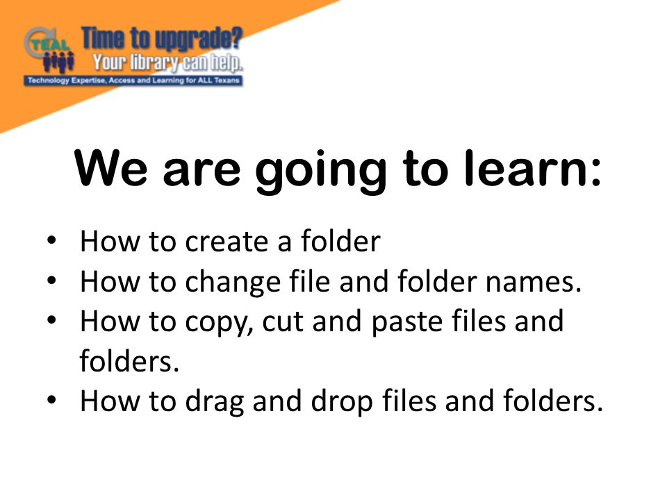 We are going to learn: How to create a folder How to change file and folder names.