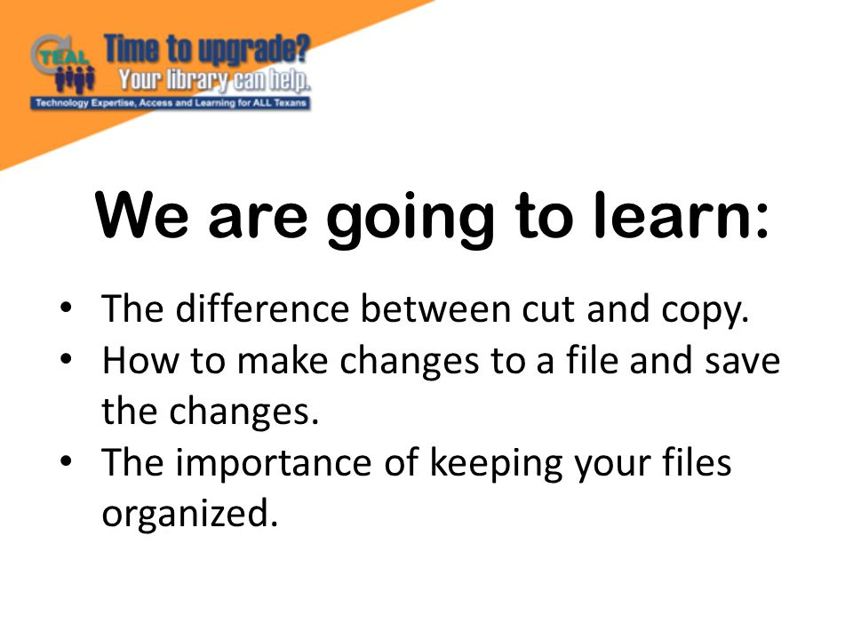 We are going to learn: The difference between cut and copy.