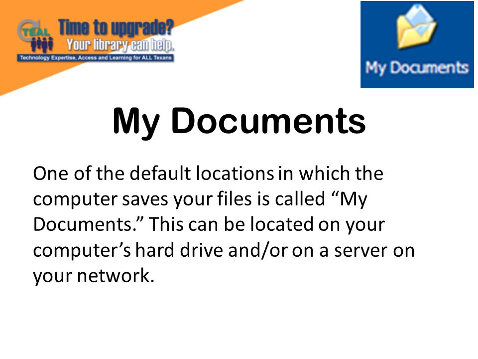 My Documents One of the default locations in which the computer saves your files is called My Documents.