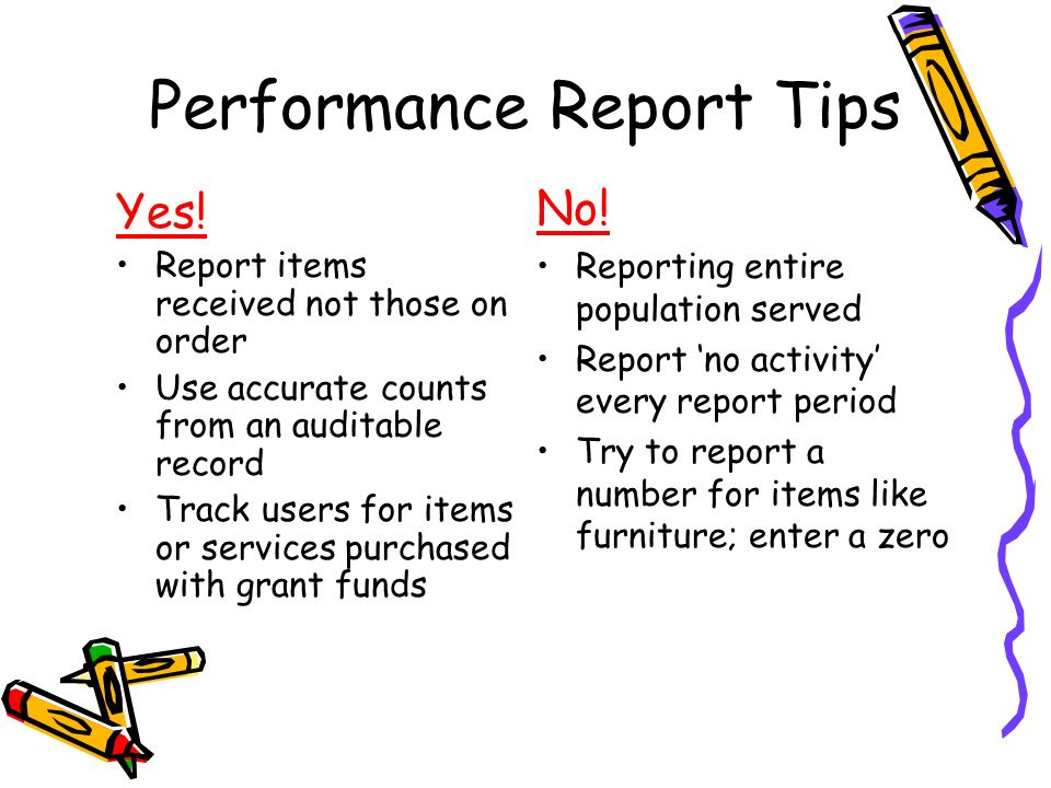 Performance Report Tips Yes! Report items received not those on order Use accurate counts from an auditable record Track users for items or services p
