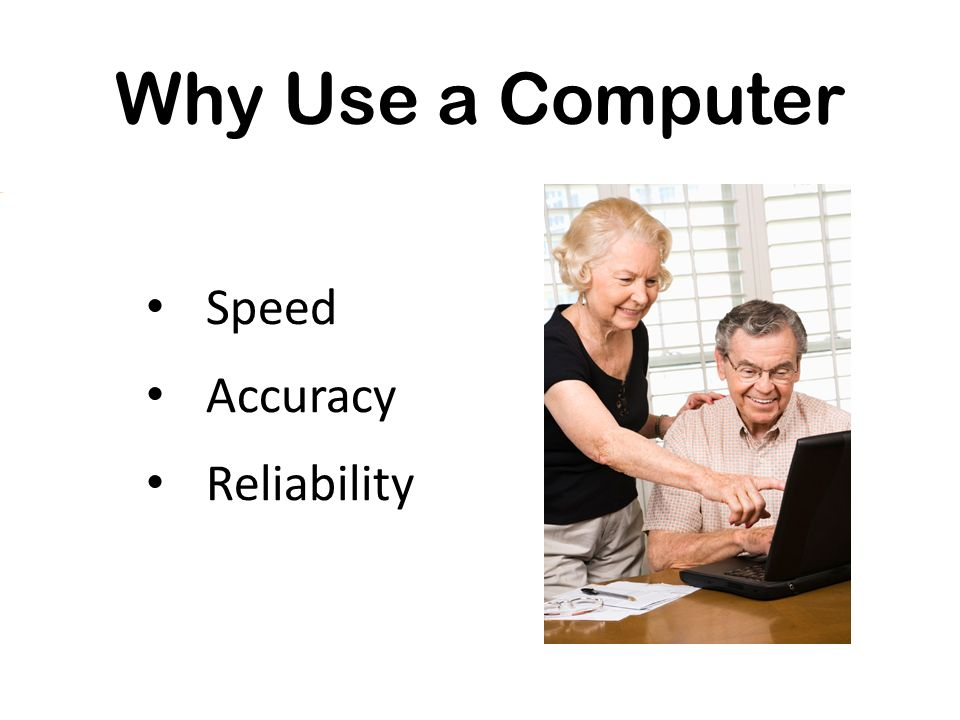 Why Use a Computer Speed Accuracy Reliability