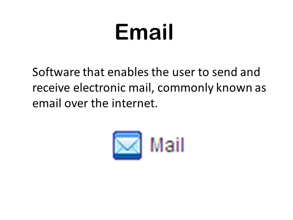 Email Software that enables the user to send and receive electronic mail, commonly known as email over the internet.