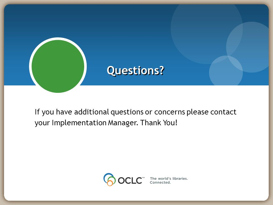 If you have additional questions or concerns please contact your Implementation Manager.