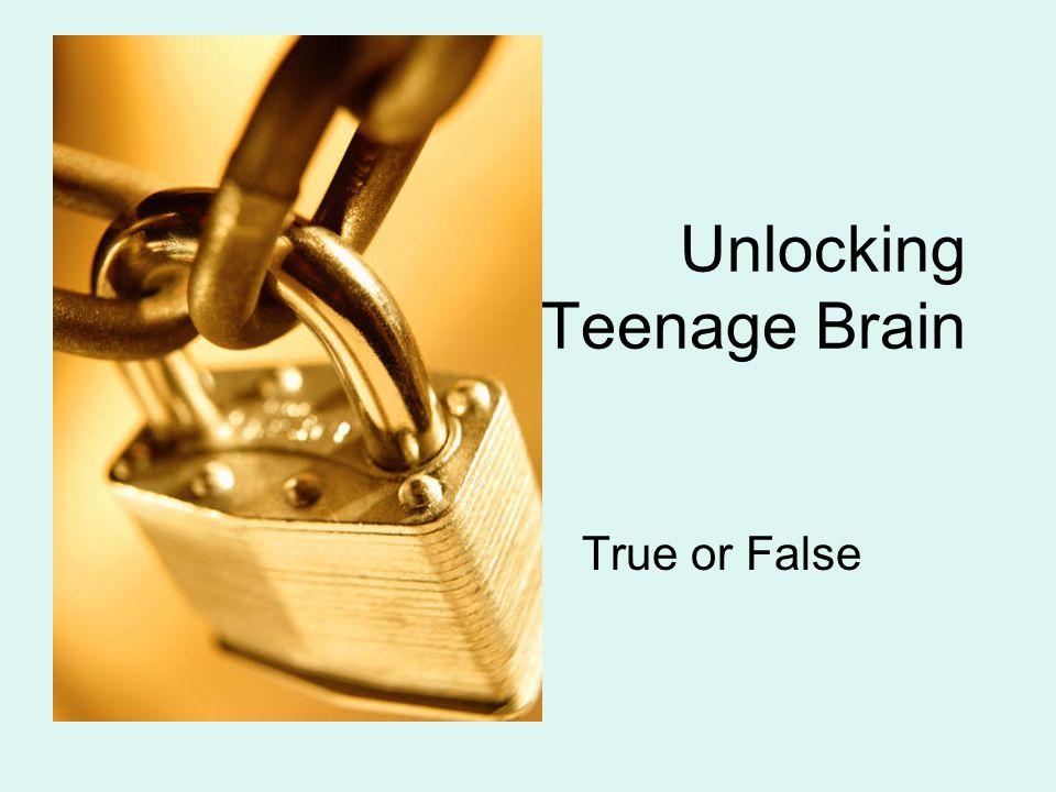 Unlocking The Teenage Brain True or False