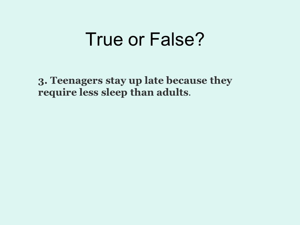 Answer: 5.Teenagers should not blame their inappropriate behavior on raging hormones. True.