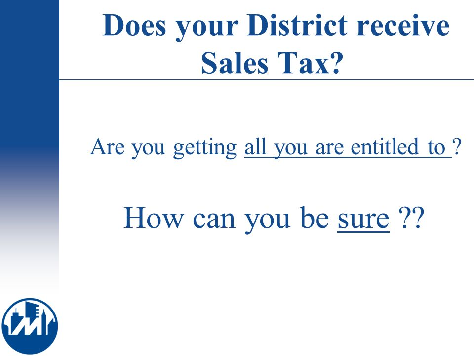 Does your District receive Sales Tax. Are you getting all you are entitled to .