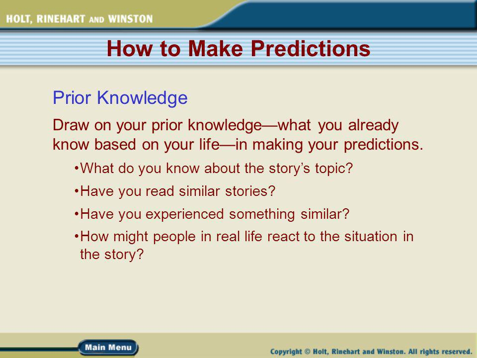 How to Make Predictions Prior Knowledge Draw on your prior knowledgewhat you already know based on your lifein making your predictions.
