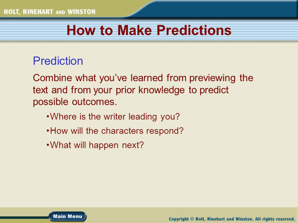 How to Make Predictions Prediction Combine what youve learned from previewing the text and from your prior knowledge to predict possible outcomes.