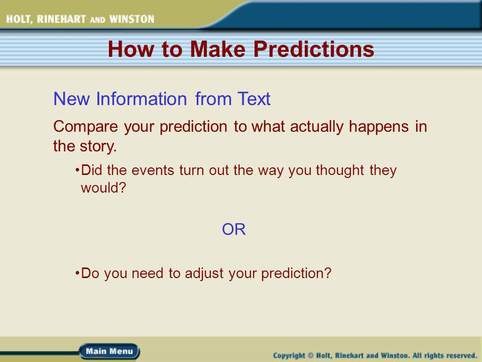 How to Make Predictions New Information from Text Compare your prediction to what actually happens in the story.